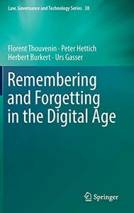 Remembering and Forgetting in the Digital Age (Law, Governance and Technology Series)-cover