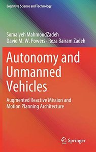 Autonomy and Unmanned Vehicles: Augmented Reactive Mission and Motion Planning Architecture (Cognitive Science and Technology)-cover