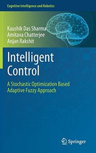 Intelligent Control: A Stochastic Optimization Based Adaptive Fuzzy Approach (Cognitive Intelligence and Robotics)-cover