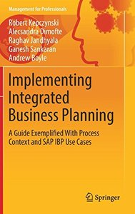 Implementing Integrated Business Planning: A Guide Exemplified With Process Context and SAP IBP Use Cases (Management for Professionals)-cover