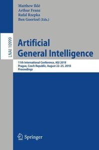 Artificial General Intelligence: 11th International Conference, AGI 2018, Prague, Czech Republic, August 22-25, 2018, Proceedings (Lecture Notes in Computer Science)-cover