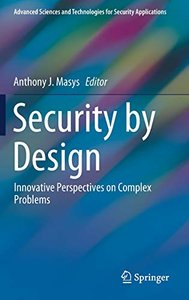 Security by Design: Innovative Perspectives on Complex Problems (Advanced Sciences and Technologies for Security Applications)-cover