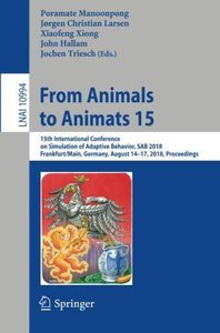 From Animals to Animats 15: 15th International Conference on Simulation of Adaptive Behavior, SAB 2018, Frankfurt/Main, Germany, August 14-17, 2018, Proceedings (Lecture Notes in Computer Science)-cover