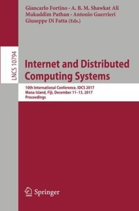 Internet and Distributed Computing Systems: 10th International Conference, IDCS 2017, Mana Island, Fiji, December 11-13, 2017, Proceedings (Lecture Notes in Computer Science)