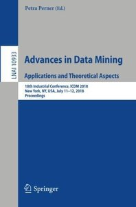 Advances in Data Mining. Applications and Theoretical Aspects: 18th Industrial Conference, ICDM 2018, New York, NY, USA, July 11-12, 2018, Proceedings (Lecture Notes in Computer Science)-cover