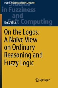 On the Logos: A Naïve View on Ordinary Reasoning and Fuzzy Logic (Studies in Fuzziness and Soft Computing)-cover