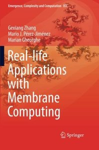 Real-life Applications with Membrane Computing (Emergence, Complexity and Computation)-cover