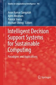 Intelligent Decision Support Systems for Sustainable Computing: Paradigms and Applications (Studies in Computational Intelligence)-cover