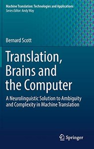 Translation, Brains and the Computer: A Neurolinguistic Solution to Ambiguity and Complexity in Machine Translation (Machine Translation: Technologies and Applications)-cover
