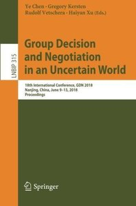 Group Decision and Negotiation in an Uncertain World: 18th International Conference, GDN 2018, Nanjing, China, June 9-13, 2018, Proceedings (Lecture Notes in Business Information Processing)-cover