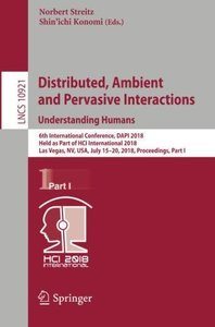 Distributed, Ambient and Pervasive Interactions: Understanding Humans: 6th International Conference, DAPI 2018, Held as Part of HCI International ... Part I (Lecture Notes in Computer Science)-cover