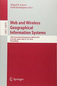 Web and Wireless Geographical Information Systems: 16th International Symposium, W2GIS 2018, A Coruña, Spain, May 21–22, 2018, Proceedings (Lecture Notes in Computer Science)-cover