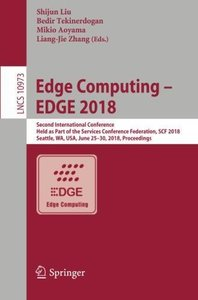 Edge Computing – EDGE 2018: Second International Conference, Held as Part of the Services Conference Federation, SCF 2018, Seattle, WA, USA, June ... (Lecture Notes in Computer Science)-cover