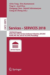 Services – SERVICES 2018: 14th World Congress, Held as Part of the Services Conference Federation, SCF 2018, Seattle, WA, USA, June 25–30, 2018, Proceedings (Lecture Notes in Computer Science)-cover