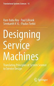 Designing Service Machines: Translating Principles of System Science to Service Design (Translational Systems Sciences)