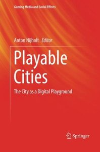Playable Cities: The City as a Digital Playground (Gaming Media and Social Effects)-cover