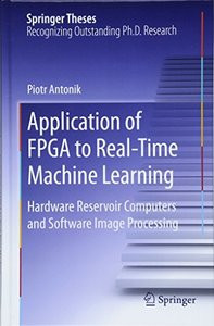 Application of FPGA to Real‐Time Machine Learning: Hardware Reservoir Computers and Software Image Processing (Springer Theses)-cover