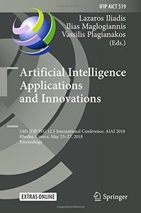 Artificial Intelligence Applications and Innovations: 14th IFIP WG 12.5 International Conference, AIAI 2018, Rhodes, Greece, May 25–27, 2018, ... in Information and Communication Technology)-cover