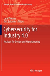 Cybersecurity for Industry 4.0: Analysis for Design and Manufacturing (Springer Series in Advanced Manufacturing)-cover