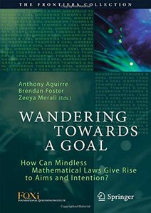 Wandering Towards a Goal: How Can Mindless Mathematical Laws Give Rise to Aims and Intention? (The Frontiers Collection)-cover
