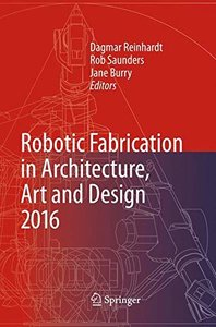 Robotic Fabrication in Architecture, Art and Design 2016-cover