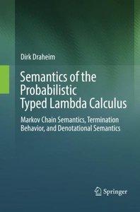 Semantics of the Probabilistic Typed Lambda Calculus: Markov Chain Semantics, Termination Behavior, and Denotational Semantics-cover
