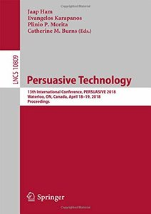 Persuasive Technology: 13th International Conference, PERSUASIVE 2018, Waterloo, ON, Canada, April 18-19, 2018, Proceedings (Lecture Notes in Computer Science)-cover