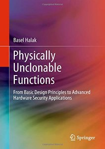Physically Unclonable Functions: From Basic Design Principles to Advanced Hardware Security Applications-cover
