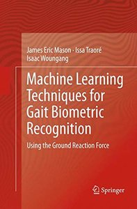 Machine Learning Techniques for Gait Biometric Recognition: Using the Ground Reaction Force-cover