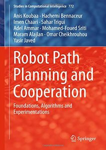 Robot Path Planning and Cooperation: Foundations, Algorithms and Experimentations (Studies in Computational Intelligence)-cover