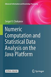 Numeric Computation and Statistical Data Analysis on the Java Platform (Advanced Information and Knowledge Processing)-cover