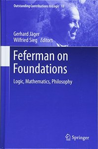 Feferman on Foundations: Logic, Mathematics, Philosophy (Outstanding Contributions to Logic)-cover