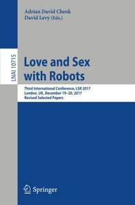 Love and Sex with Robots: Third International Conference, LSR 2017, London, UK, December 19-20, 2017, Revised Selected Papers (Lecture Notes in Computer Science)-cover