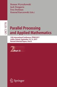 Parallel Processing and Applied Mathematics: 12th International Conference, PPAM 2017, Lublin, Poland, September 10-13, 2017, Revised Selected Papers, Part II (Lecture Notes in Computer Science)-cover