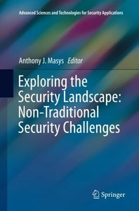 Exploring the Security Landscape: Non-Traditional Security Challenges (Advanced Sciences and Technologies for Security Applications)-cover
