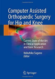 Computer Assisted Orthopaedic Surgery for Hip and Knee: Current State of the Art in Clinical Application and Basic Research-cover