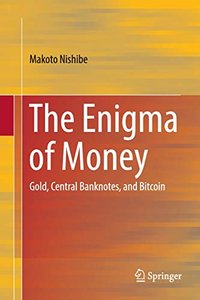 The Enigma of Money: Gold, Central Banknotes, and Bitcoin-cover