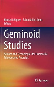 Geminoid Studies: Science and Technologies for Humanlike Teleoperated Androids-cover