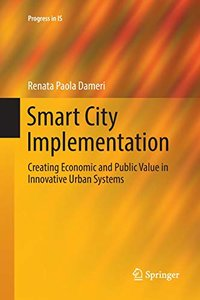 Smart City Implementation: Creating Economic and Public Value in Innovative Urban Systems (Progress in IS)-cover