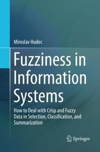 Fuzziness in Information Systems: How to Deal with Crisp and Fuzzy Data in Selection, Classification, and Summarization-cover