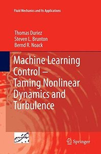 Machine Learning Control – Taming Nonlinear Dynamics and Turbulence (Fluid Mechanics and Its Applications)
