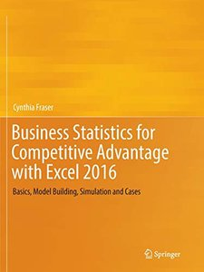 Business Statistics for Competitive Advantage with Excel 2016: Basics, Model Building, Simulation and Cases-cover