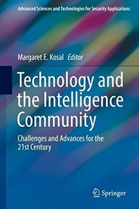 Technology and the Intelligence Community: Challenges and Advances for the 21st Century (Advanced Sciences and Technologies for Security Applications)