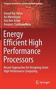 Energy Efficient High Performance Processors: Recent Approaches for Designing Green High Performance Computing (Computer Architecture and Design Methodologies)-cover