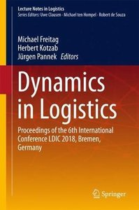 Dynamics in Logistics: Proceedings of the 6th International Conference LDIC 2018, Bremen, Germany (Lecture Notes in Logistics)-cover