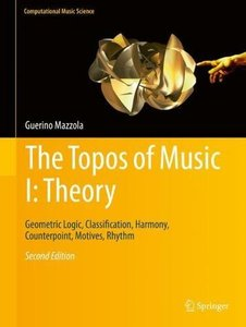 The Topos of Music I: Theory: Geometric Logic, Classification, Harmony, Counterpoint, Motives, Rhythm (Computational Music Science)-cover