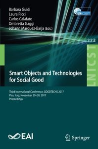 Smart Objects and Technologies for Social Good: Third International Conference, GOODTECHS 2017, Pisa, Italy, November 29-30, 2017, Proceedings ... and Telecommunications Engineering)-cover