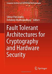 Fault Tolerant Architectures for Cryptography and Hardware Security (Computer Architecture and Design Methodologies)-cover