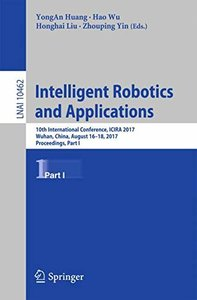 Intelligent Robotics and Applications: 10th International Conference, ICIRA 2017, Wuhan, China, August 16–18, 2017, Proceedings, Part I (Lecture Notes in Computer Science)-cover