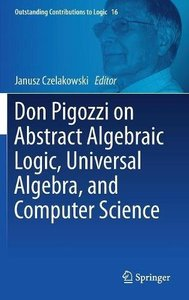 Don Pigozzi on Abstract Algebraic Logic, Universal Algebra, and Computer Science (Outstanding Contributions to Logic)-cover